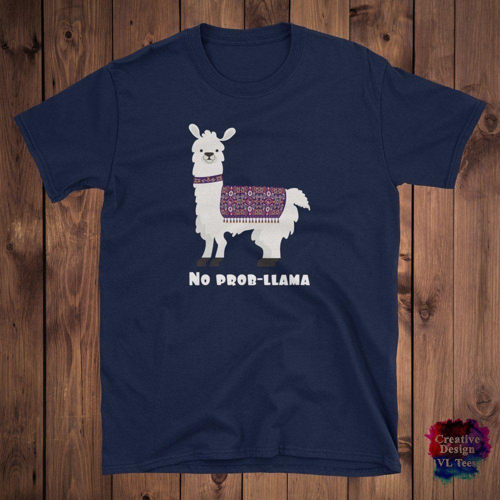 172cfd80 No Prob Llama Cute Shirt Funny Llama Lover Birthday Gift , Men, Women, T  Shirt Men Women Unisex Fashion Tshirt Black Trendy T Shirts For Men Shirts  Funny ...