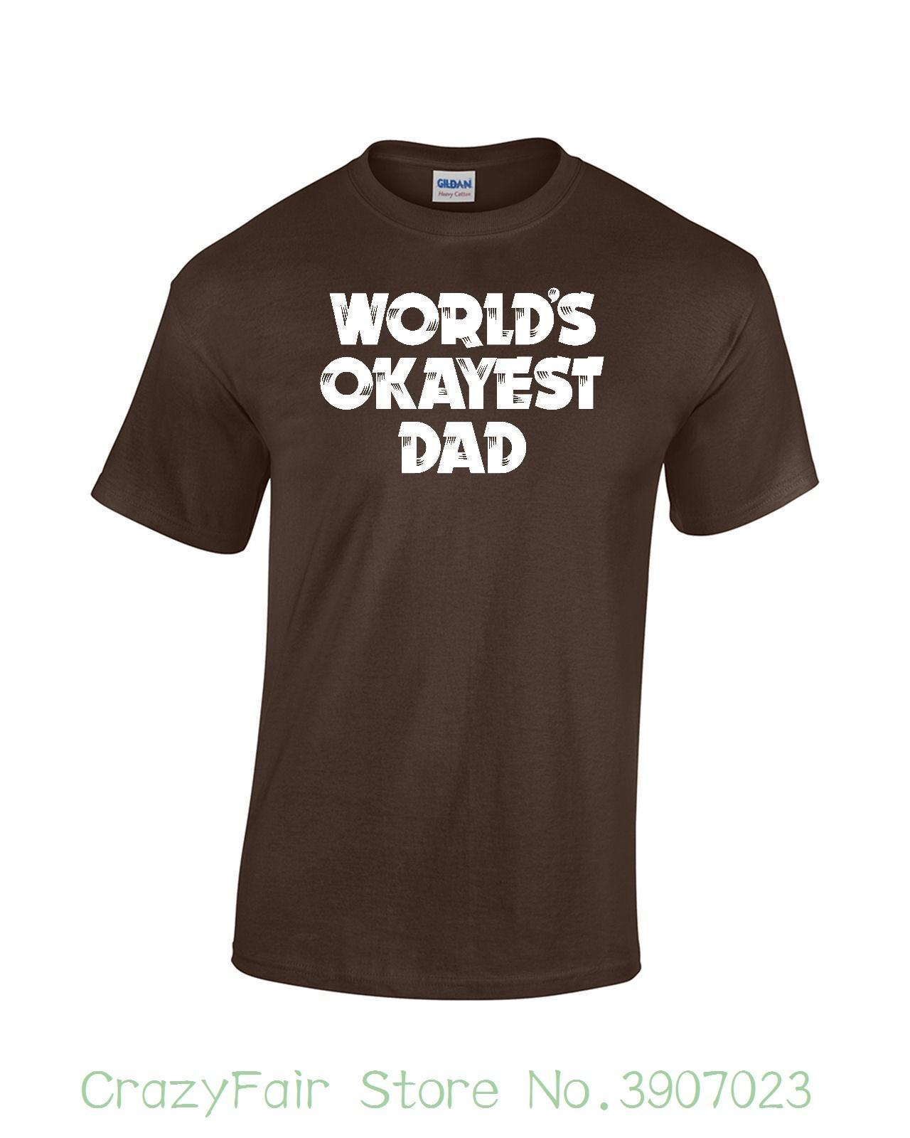 89856d11 Worlds Okayest Dad T Shirt Fathers Day Funny Unisex Mens Ladies Tee Adult  100% Cotton Customized Tees T Shirts Shopping Online T Shirts Sites From  Jie031, ...