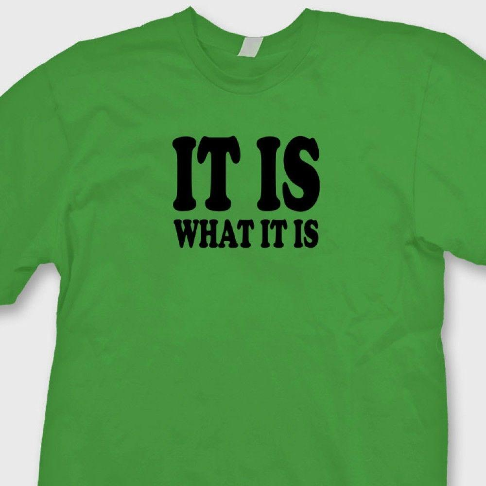 29c8cb27 IT IS WHAT IT IS Sarcastic College Humor T Shirt Funny Rude Quote Tee Shirt  Funny Casual Tee Funny Offensive T Shirts T Shirt Tee From Luckytshirt, ...