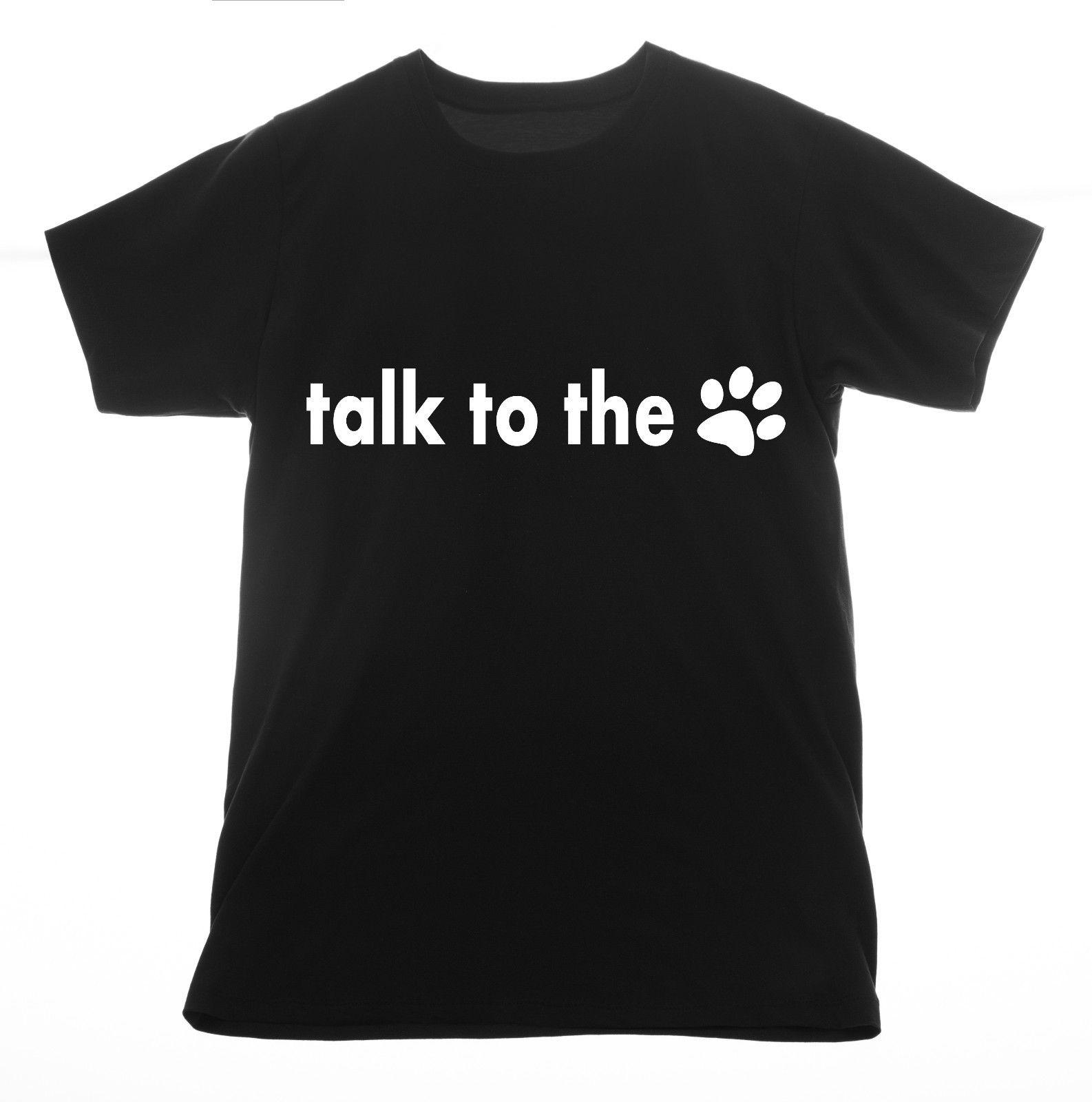 2c0ca113a37f Talk To The Paw Print T Shirt Clothing Tee T Shirt Printed Screen Cat Dog  Animal Men Women Unisex Fashion Tshirt Black Funny Cool Shirts Be Awesome T  Shirt ...