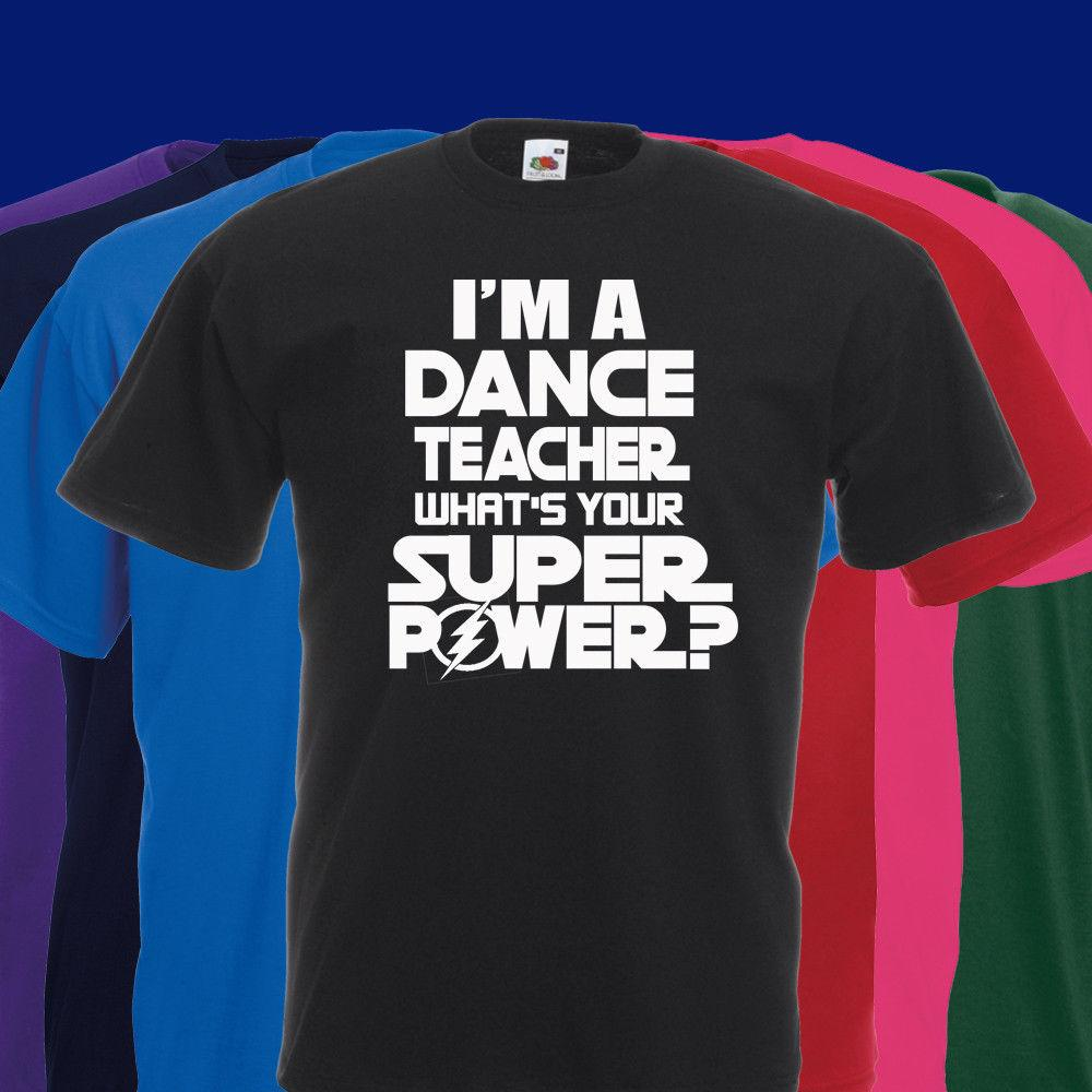 901dcac236 Details Zu I'M A DANCE TEACHER WHAT'S YOUR SUPER POWER T SHIRT VARIOUS  COLOURS AVAILABLE Funny Unisex Buy T Shirts Online Funny Tee Shirts From ...