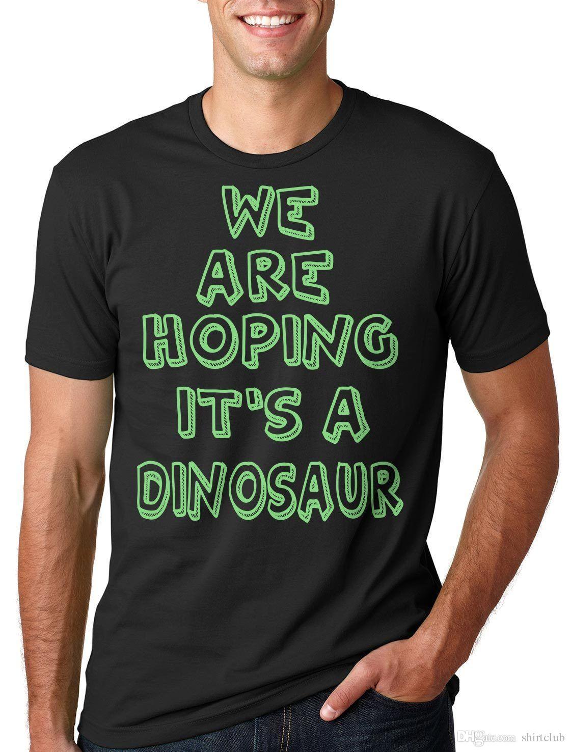 5a4f93b2400 Dad Maternity T-Shirt We Are Hoping It's A Dinosaur Tee Shirt T-shirt For  Men Summer White Short Sleeve Custom Plus Size Team Tshirts