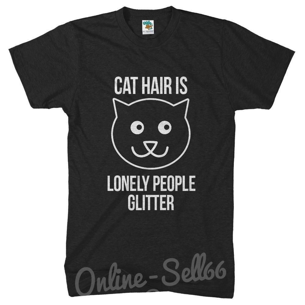 479ea905b5 Cat Hair Is Lonely People Glitter Funny Tshirt Womens Mens Meow Top Pet  Feline Go T Shirts Really Funny Shirts From Global78, $11.48  DHgate.Com