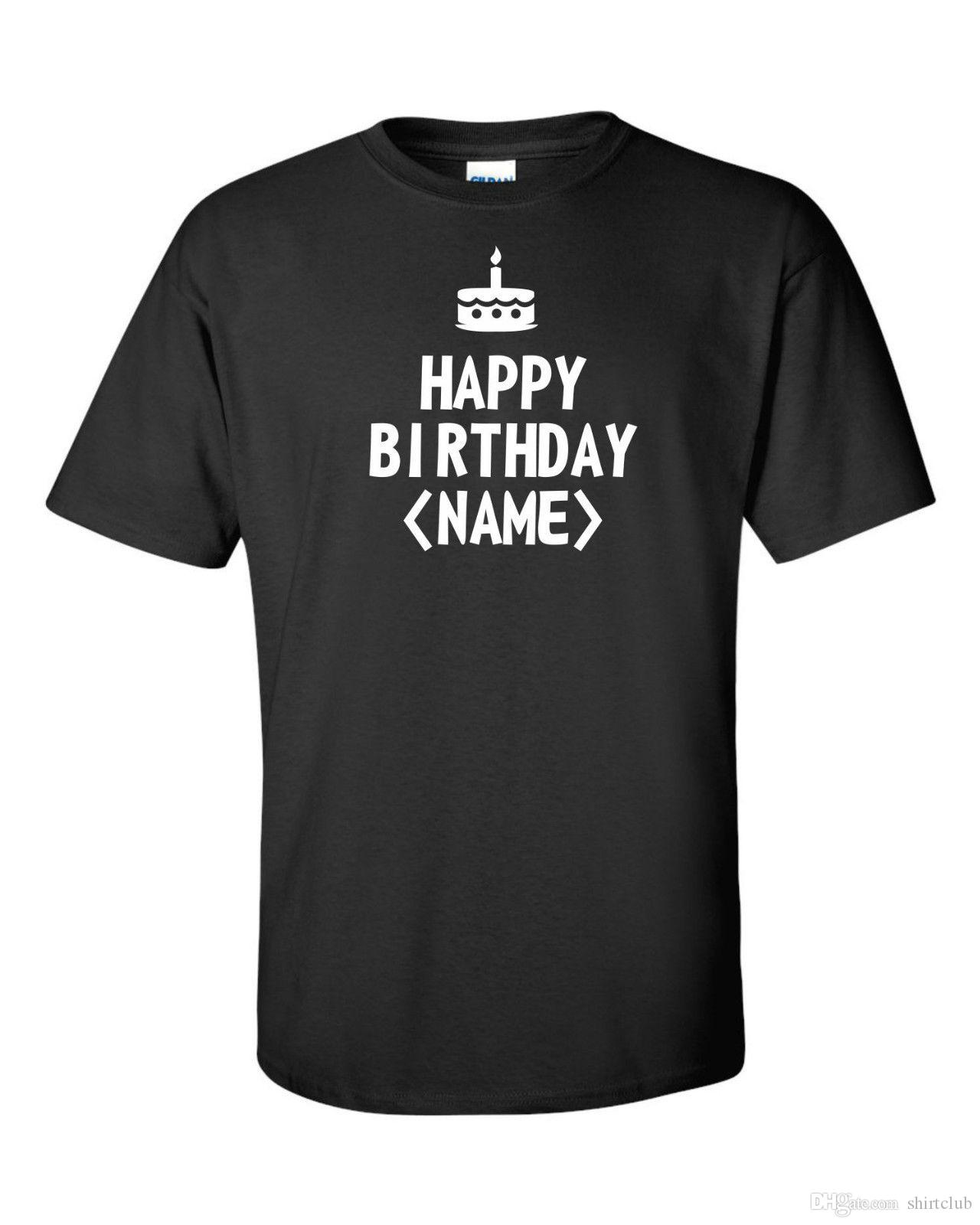 Happy Birthday Funny Mens T Shirt Gift Party Custom Text Send Your Name Men Boy Design White Short Sleeve Top Sites Cool