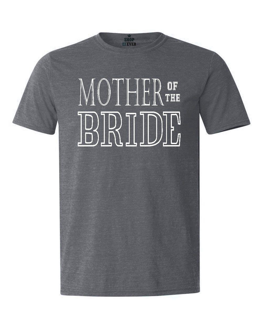39f2c4165 Mother Of The Bride T Shirt Marriage Wedding Bachelorette Party Heather  Shirts Men Women Unisex Fashion Tshirt Tna Shirts Humorous Tee Shirts From  ...