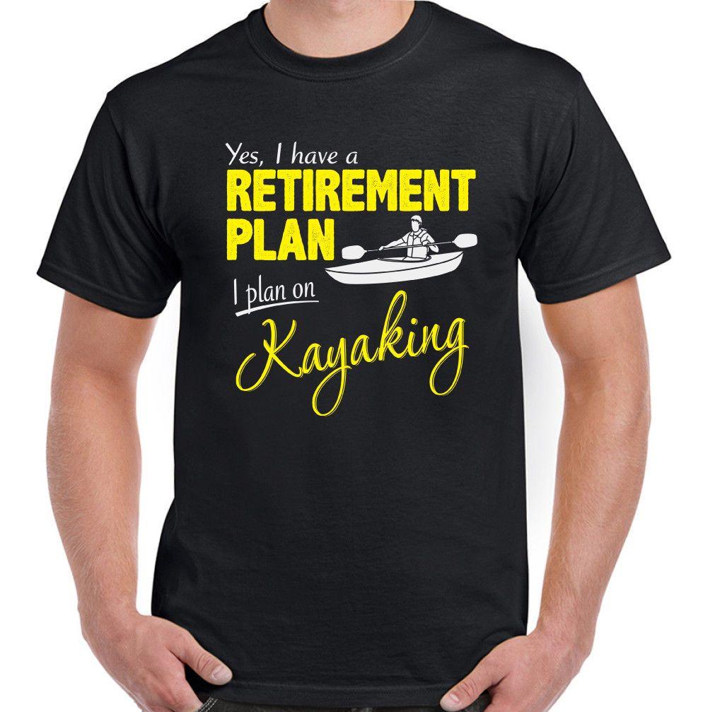 b84783e6 Kayak Retirement Plan Mens Funny Kayaking T Shirt Canoe Canoeing Paddle  Helmet Cotton T Shirts Fitted Shirts From Oldshop77, $11.48  DHgate.Com