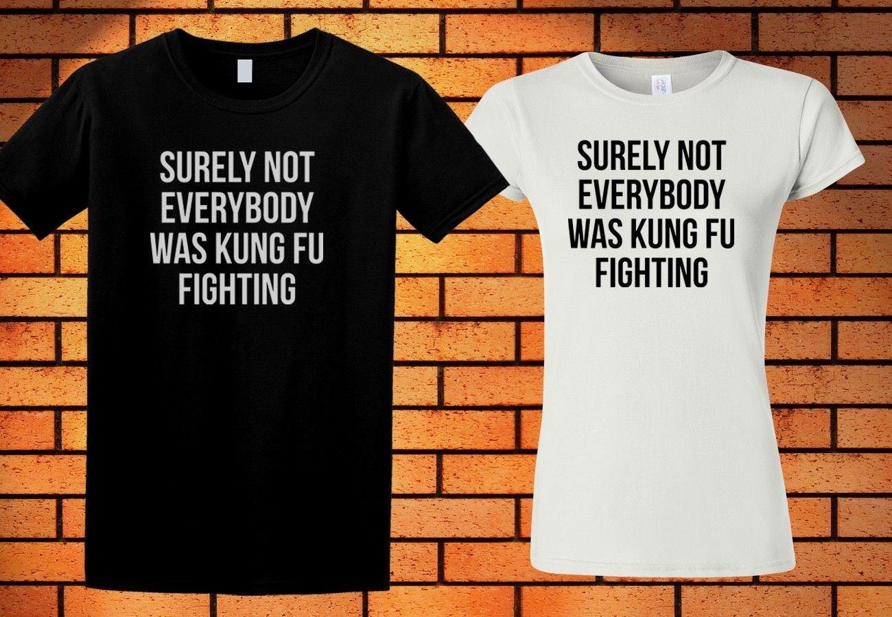 416136eae New Surely Not Everybody Was Kung Fu Fighting T Shirt Black White Colour  Shirt 5Funny Unisex Casual Tshirt Top Cool And Funny T Shirts Buy A T Shirt  From ...