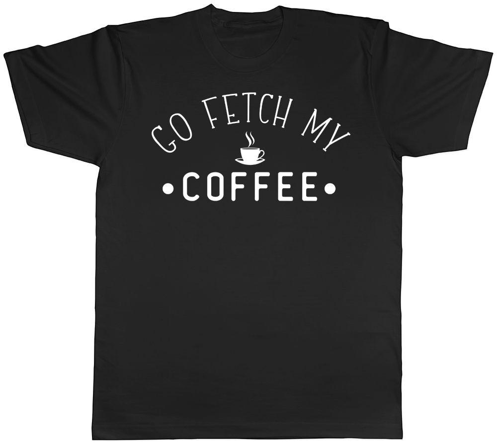 Go Fetch My Coffee Mens T-Shirt Caffiene Birthday Gift Dad Fathers Day  Funny Tee Funny free shipping Unisex Casual Tshirt