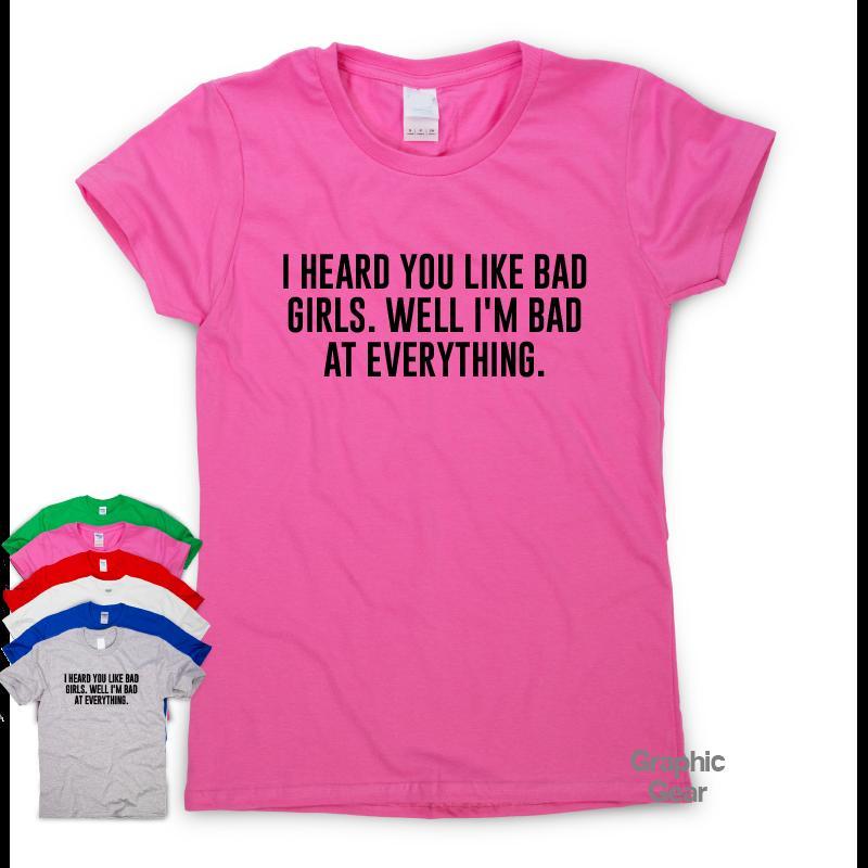 eb660130b82 I Heard You Like Bad Girls funny T shirt humour gift womens sarcastic  slogan topFunny free shipping Unisex Casual Tshirt top