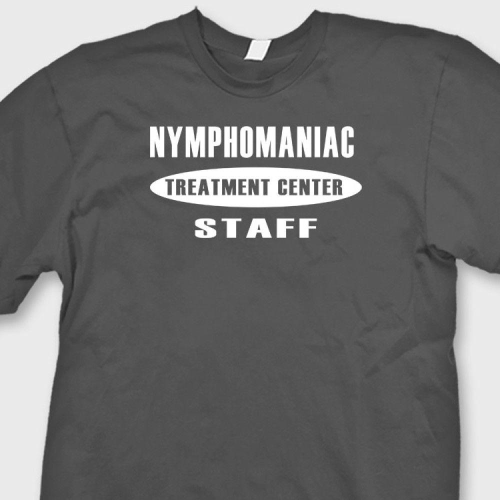 d07684916 NYMPHOMANIAC Treatment Center STAFF T Shirt Adult Humor Tee ShirtFunny  Unisex Casual Tshirt Shirts With Design Unique T Shirts For Sale From  Teeaddict, ...