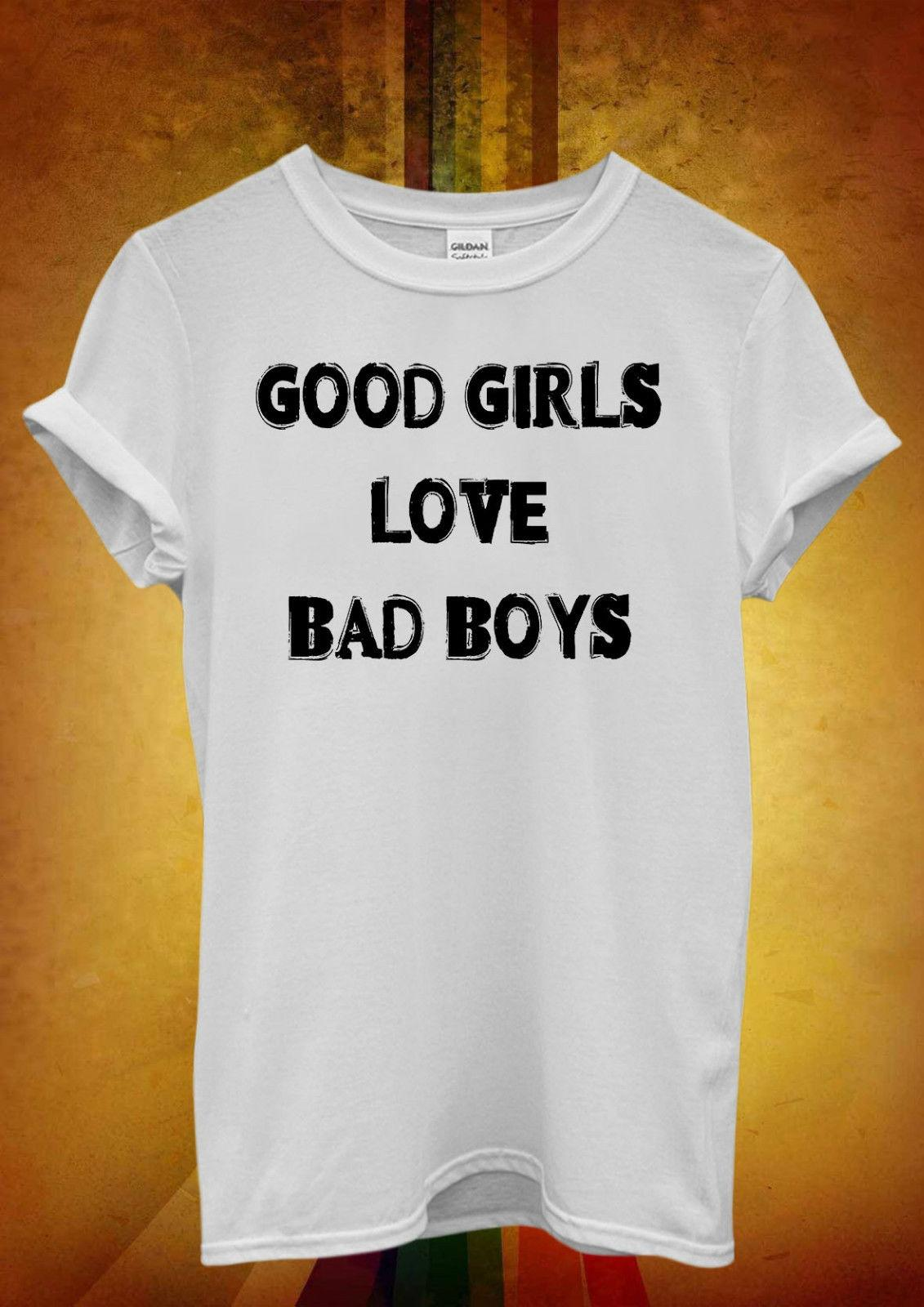 fe297a85 Good Girls Love Bad Boys Cool Funny Men Women Unisex T Shirt Tank Top Vest  865 Cheap Tee Summer Men'S Fashion Tee Online Shopping Tee Shirts Crazy T  Shirts ...