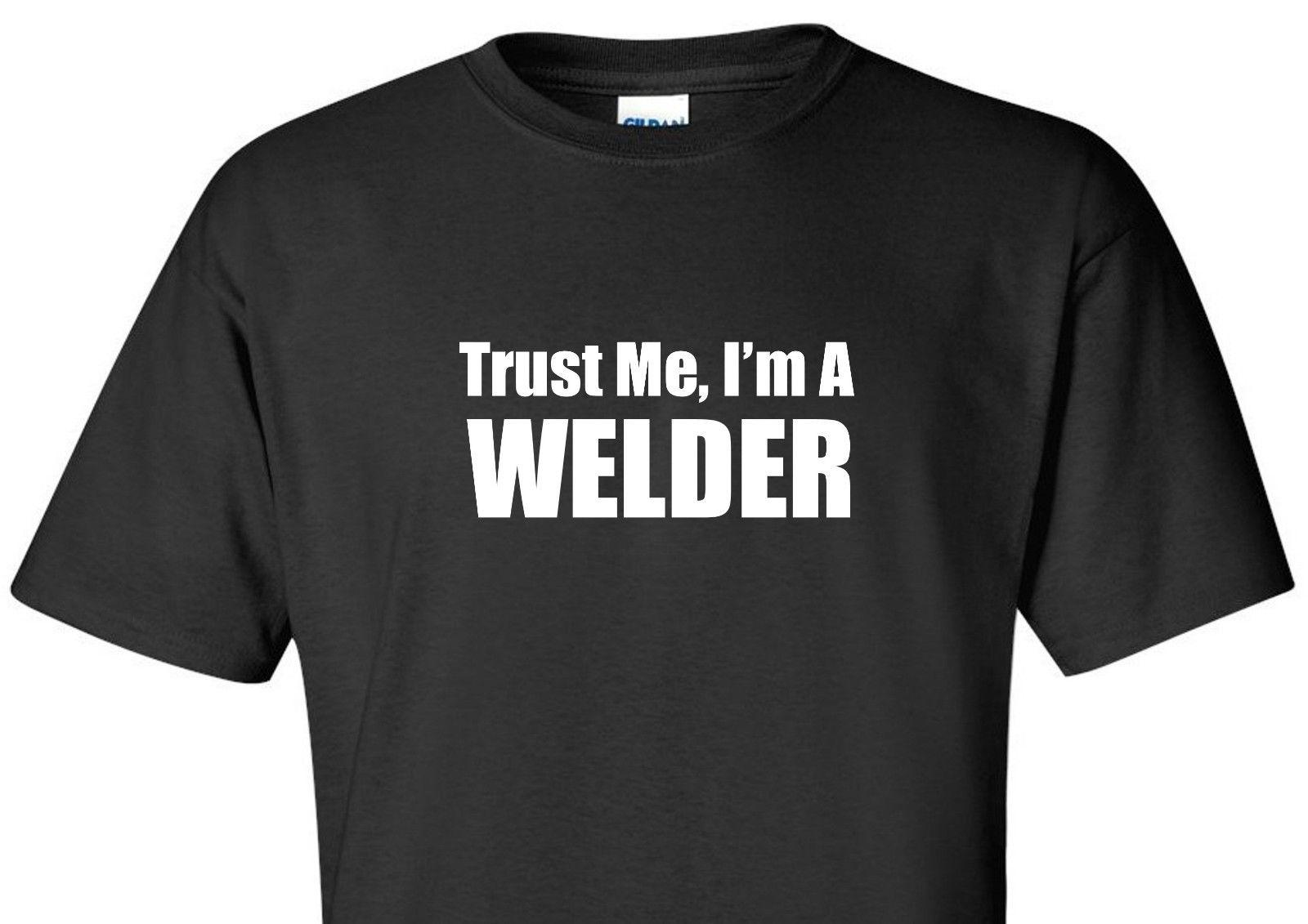 0300c8d19 TRUST ME I'M A WELDER T SHIRT WELDING FABRICATOR FUNNY SHORT SLEEVE BLACK  SHIRT Classic Quality High T Shirt Crazy T Shirt Sayings Tee Shirt Shop  Online ...