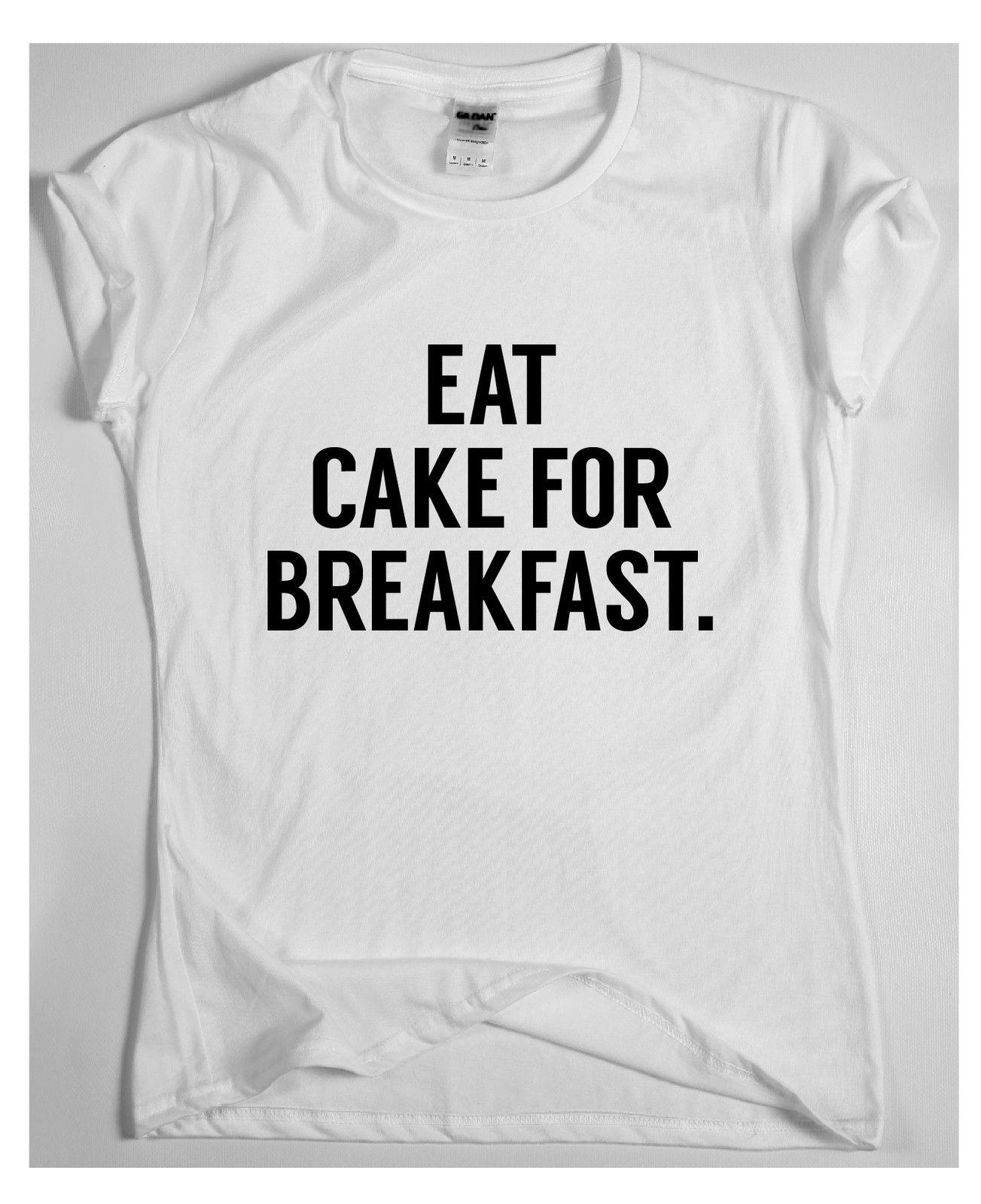 721153e736 Eat cake for breakfast Awesome Funny T shirt Humour Tee Vine Cool gift Mens  Funny free shipping Unisex Casual Tshirt