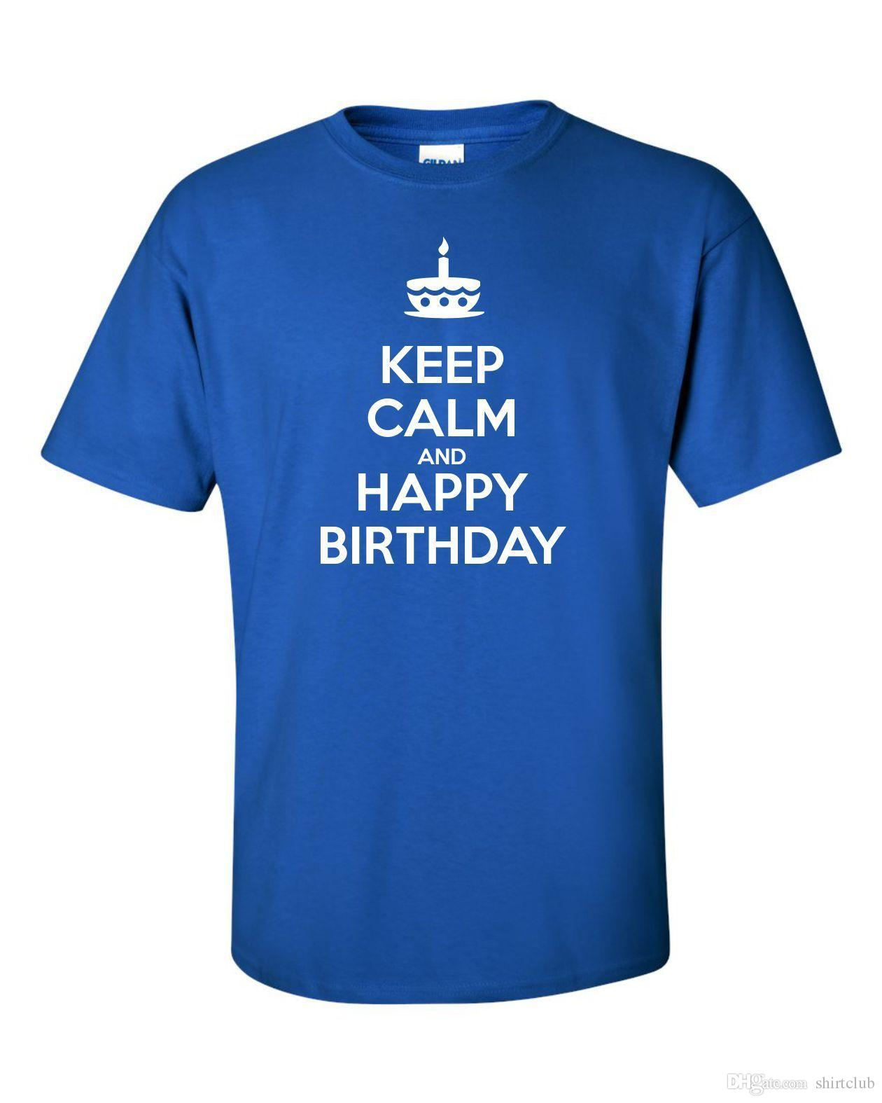 Keep Calm Happy Birthday Funny Mens T Shirt Gift Men ManS Casual Custom Short Sleeve XXXL Couple Shirts Print Tees Buy From