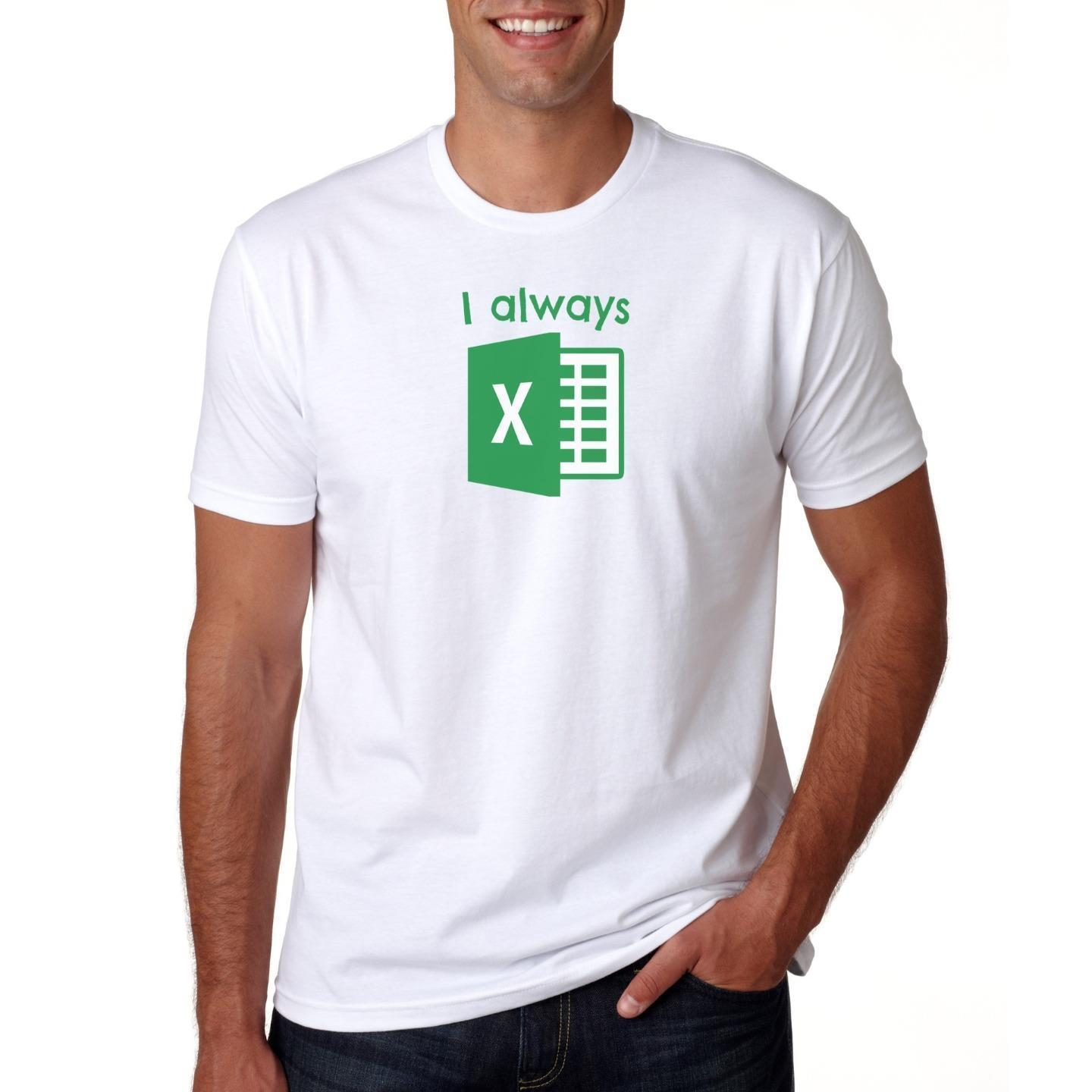 I Always Excel Microsoft Ms T Shirt Menswomens Top Gift Funny Quote