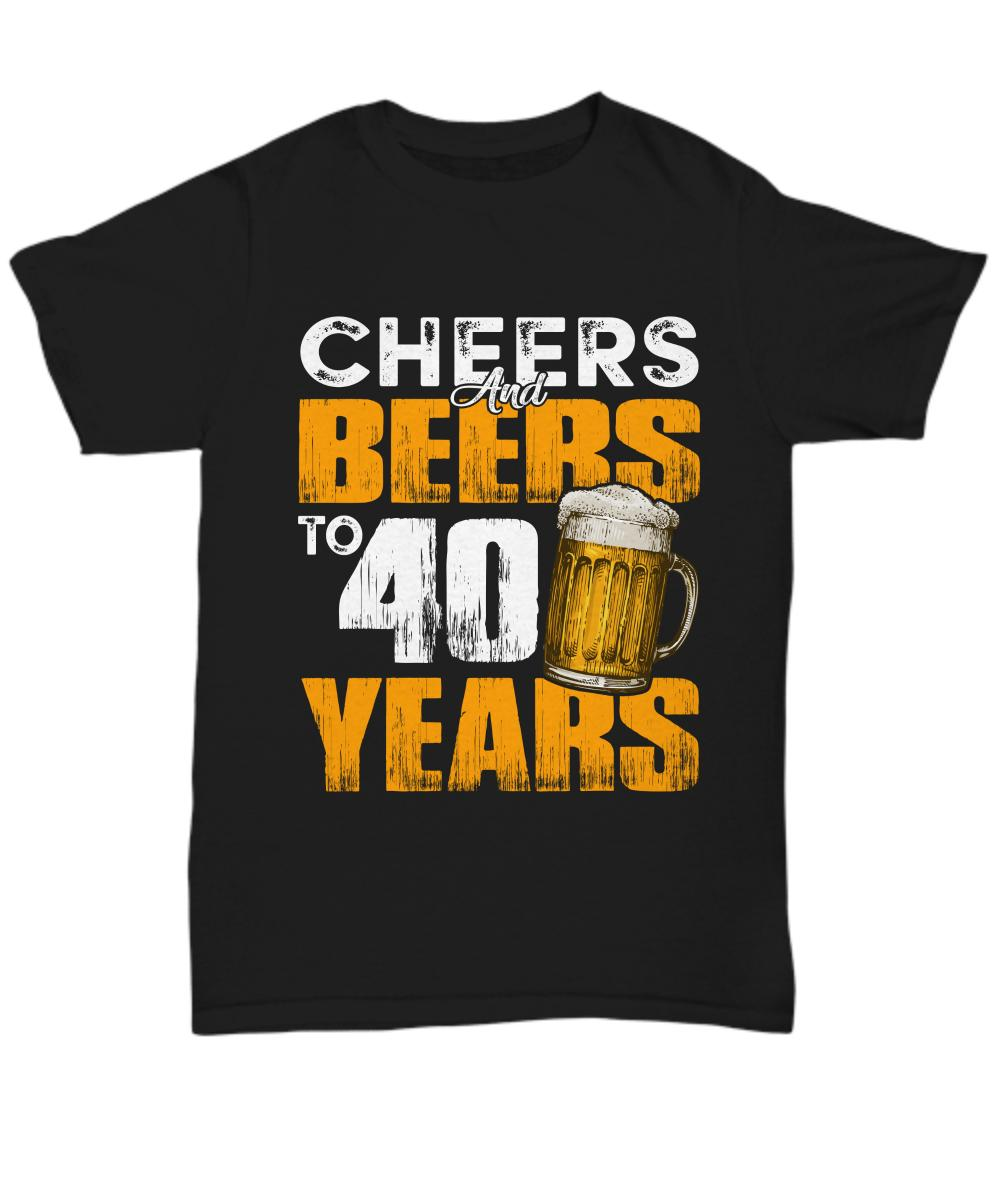 75c51ffc6e203 Cheers And Beers To 40 Years T Shirt 40th Birthday Tee Beer Lover T-shirt  Funny Men Women Unisex Fashion tshirt Free Shipping