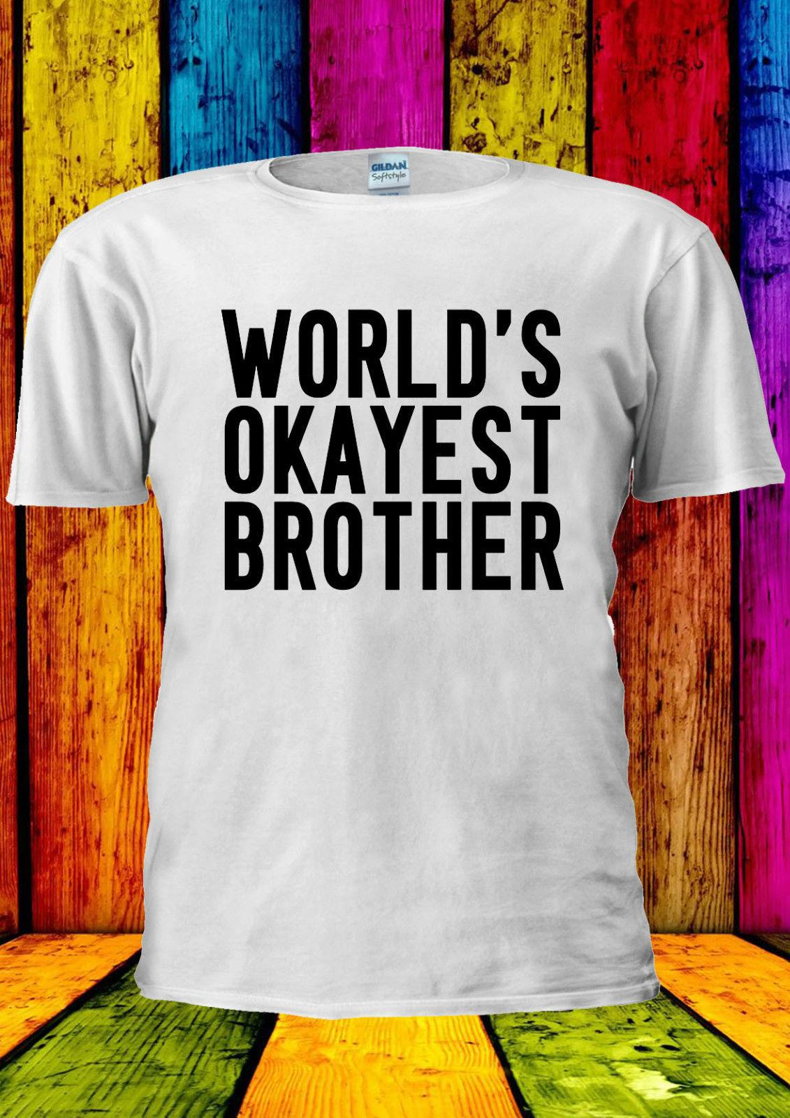 6a58e0aa9643 World S Okayest Brother T Shirt Vest Tank Top Men Women Unisex 2264 Pride Dark  T Shirt White Black Grey Red Trousers Tshirt All T Shirt Order Tee Shirts  ...