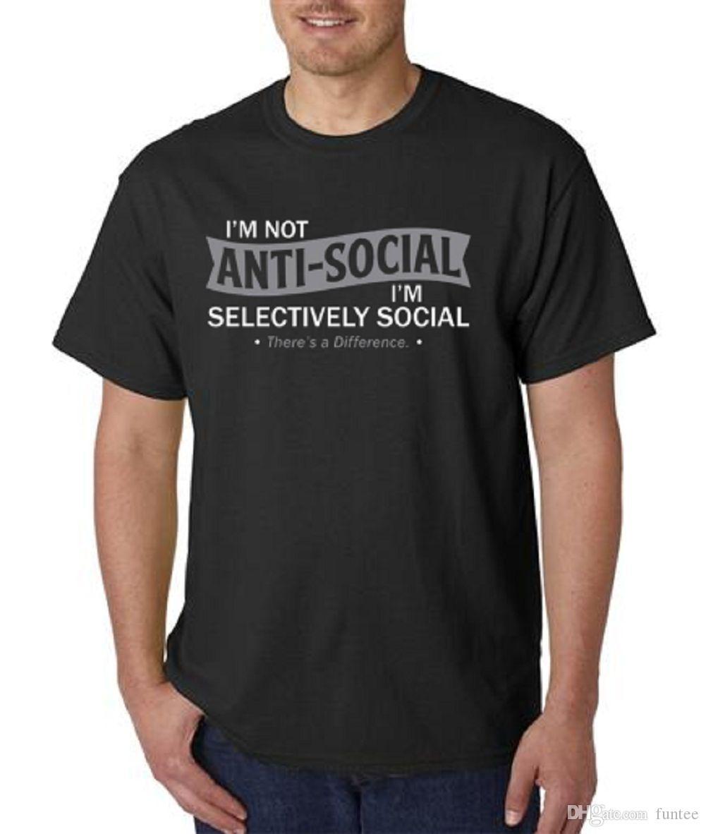 2c6ea11b I'M Not Anti Social I'M Selectively Social Funny T Shirt Sizes/Colors 9005 T  Shirt For Men Harajuku Short Sleeve Fashion Custom 3XL Men'S Designer T  Shirts ...