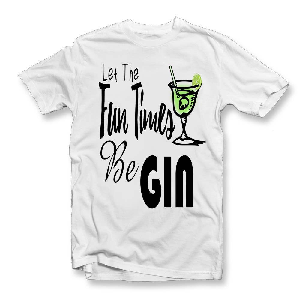 02ca2e57 Let The Fun Times Be GIN T Shirt | Mens Ladies Funny Novlety Drink Alcohol  Top Men Knitted Comfortable Fabric New Tee Print Men Shirt Shirt Designer  From ...