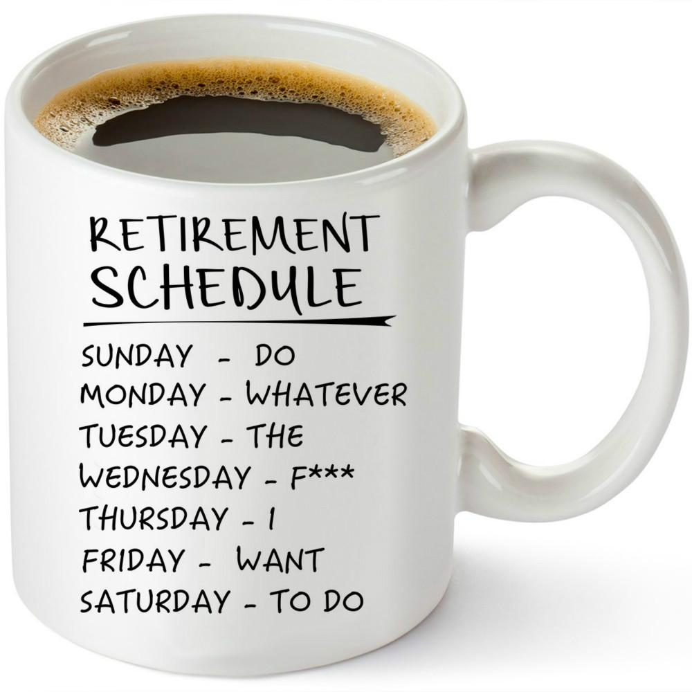 e73d8d63 Retirement Schedule Funny Coffee Tea 11oz. Mug. Unique Cup For Birthday Mother's  Father's Day Pension Christmas Gifts For Mom Dad Nana Papa