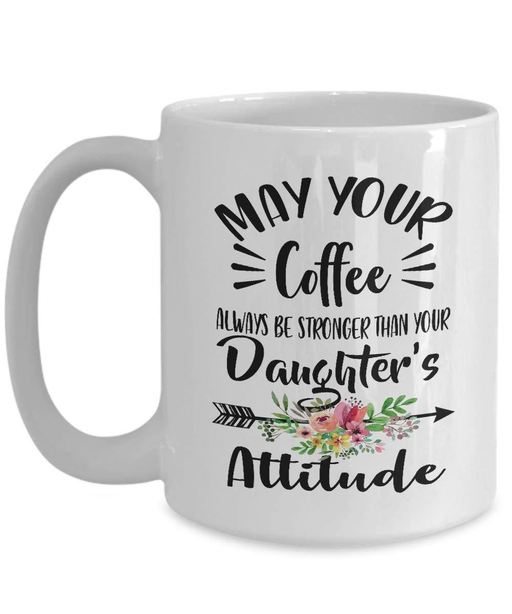 May Your Coffee Always Be Stronger Than Your Daughter s Attitude Coffee Mug  - Best Gifts Ideas For Men, Dad, Man, Husband For Father s Day