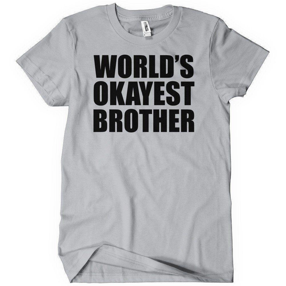 6aef2a4d51e7 World S Okayest Brother Funny Gift For Brothers Bro Siblings Birthday T  Shirt Funny Unisex Casual Tshirt T Shirts Design Designer T Shirts From ...