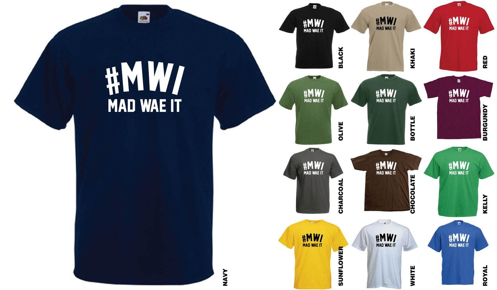 #MWI MAD WAE IT T-SHIRT - SCOTTISH SLANG FUNNY PARTY STAG HEN MEN LADIES  HASHTAG Funny free shipping Unisex Casual Tshirt top