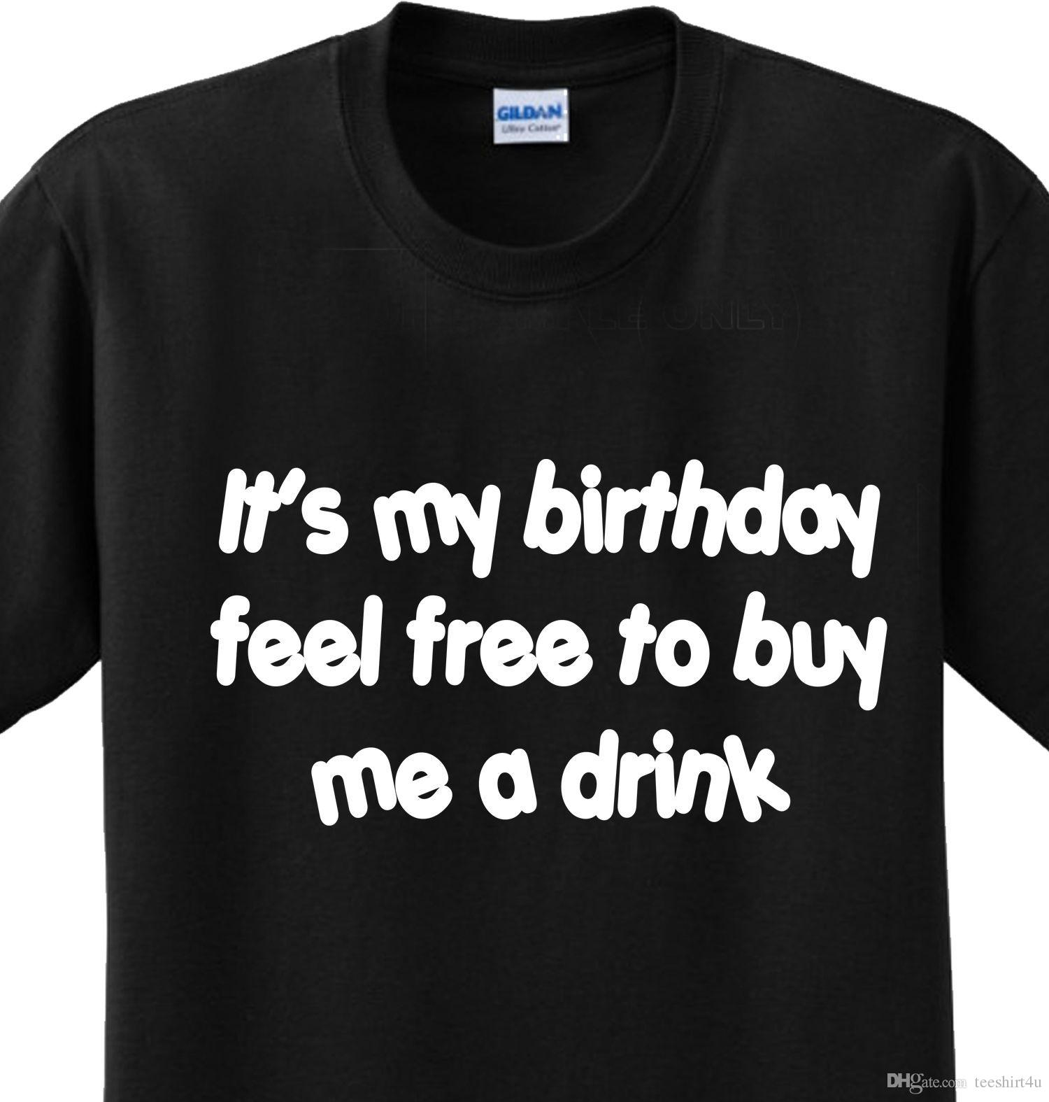 Birthday Drink Funny Drinking Alcohol Bar College Humor Novelty T Shirt Any Size Men ManS Swag Custom Short Sleeve ValentineS XXXL Print