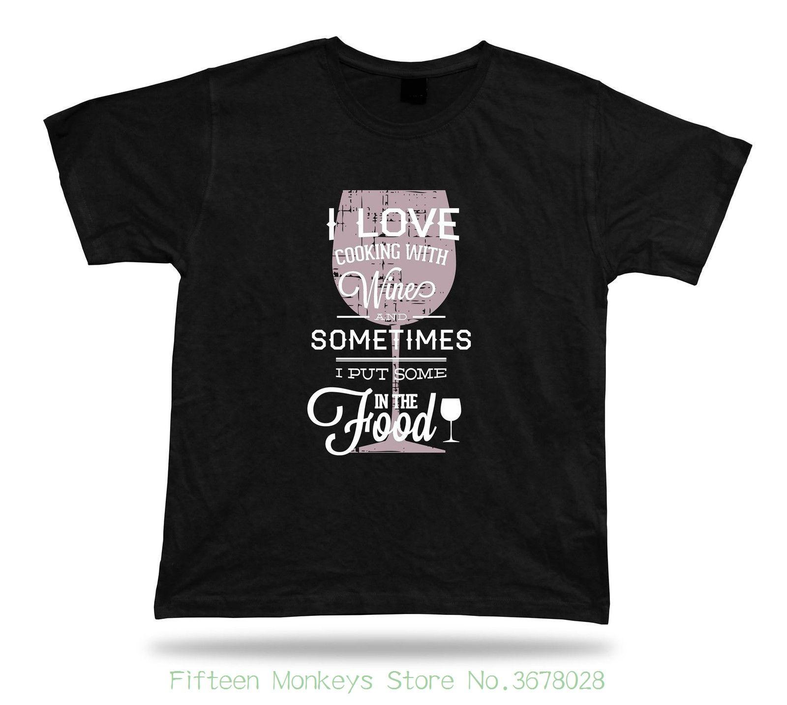 d0e73783 Cheap Sale 100 % Cotton I Love Cooking With Wine And Sometimes I Put Some  In The Food Stylish Design Worlds Funniest T Shirts Cool Tee Shirts Cheap  From ...