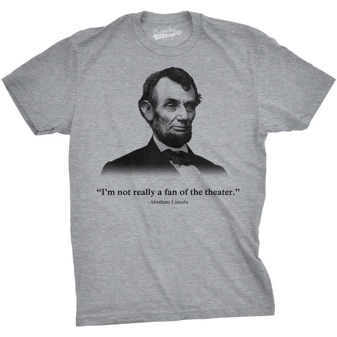 136ac6e2 Abraham Lincoln T Shirt Not A Fan Of The Theater Shirt Funny History Tee  Short Sleeve 100% Cotton Man Tee Tops Patriotic T Shirts Funny Tshirt From  Lijian78 ...