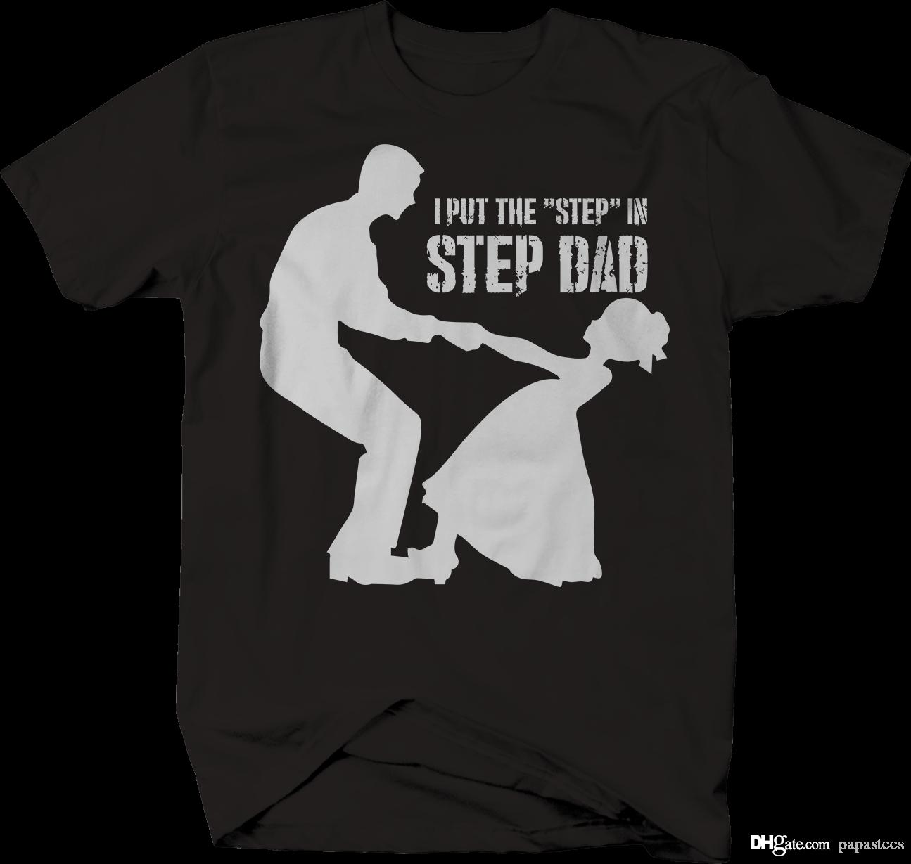 7bfc52ac Put The Step In Stepdad Dance Daughter Father T Shirt Funny It Shirts  Ridiculous Shirts From Shirtsprint, $11.0  DHgate.Com