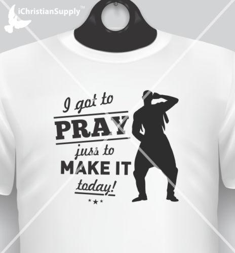 I GOT TO PRAY JUST TO MAKE IT TODAY T-Shirt for 80s Rap CD Music Fan Hammer  2018 New Short Sleeve Men 100% Cotton Family Top Tee