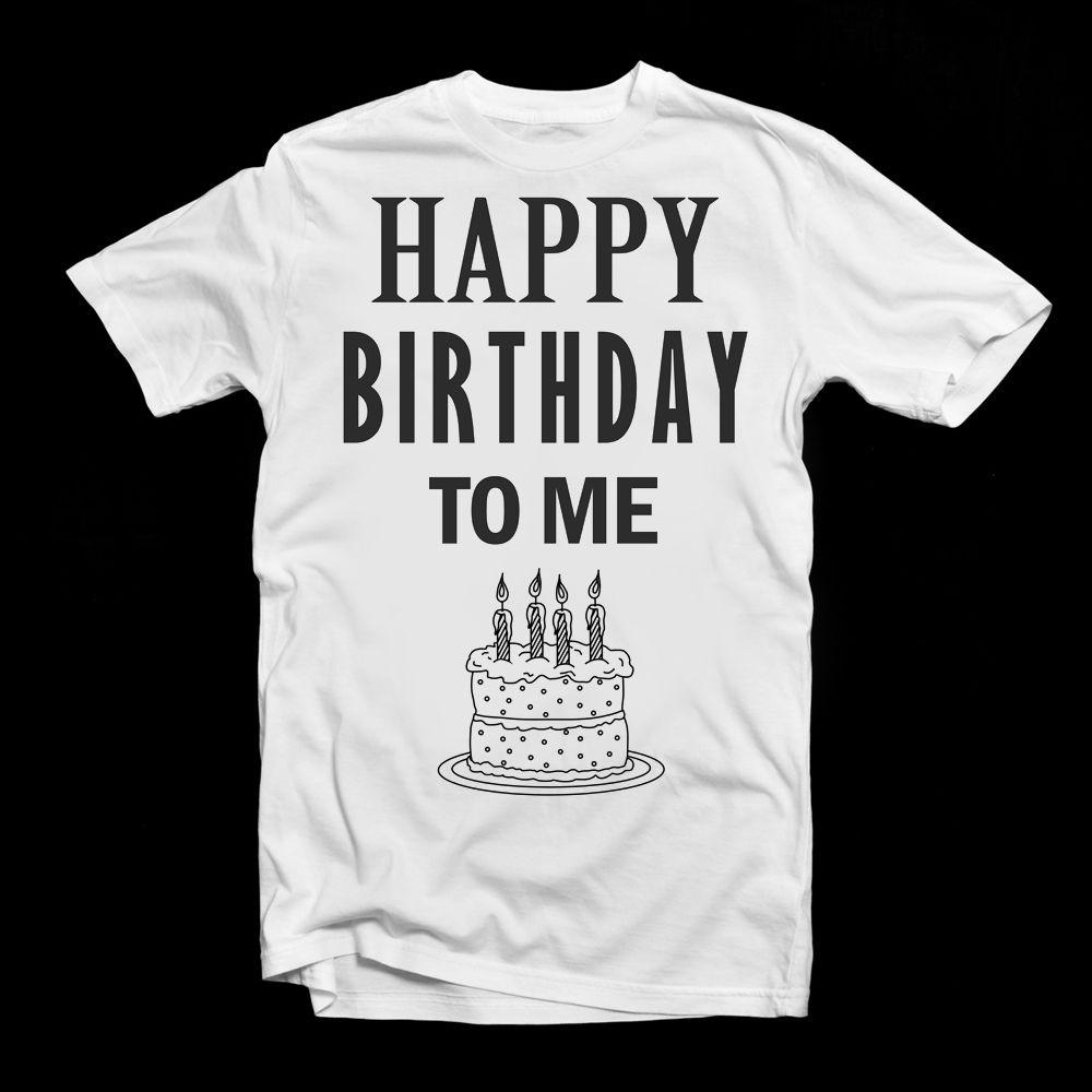 Happy Birthday To Me White T Shirt Present Funny Cool Shirts UK SELLER Men Knitted Comfortable Fabric New Tee Print Really Online Shopping