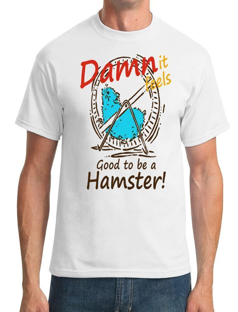 b02875bd1 Damn It Feels Good To Be A Hamster - Mens T-Shirt Fashionable ...