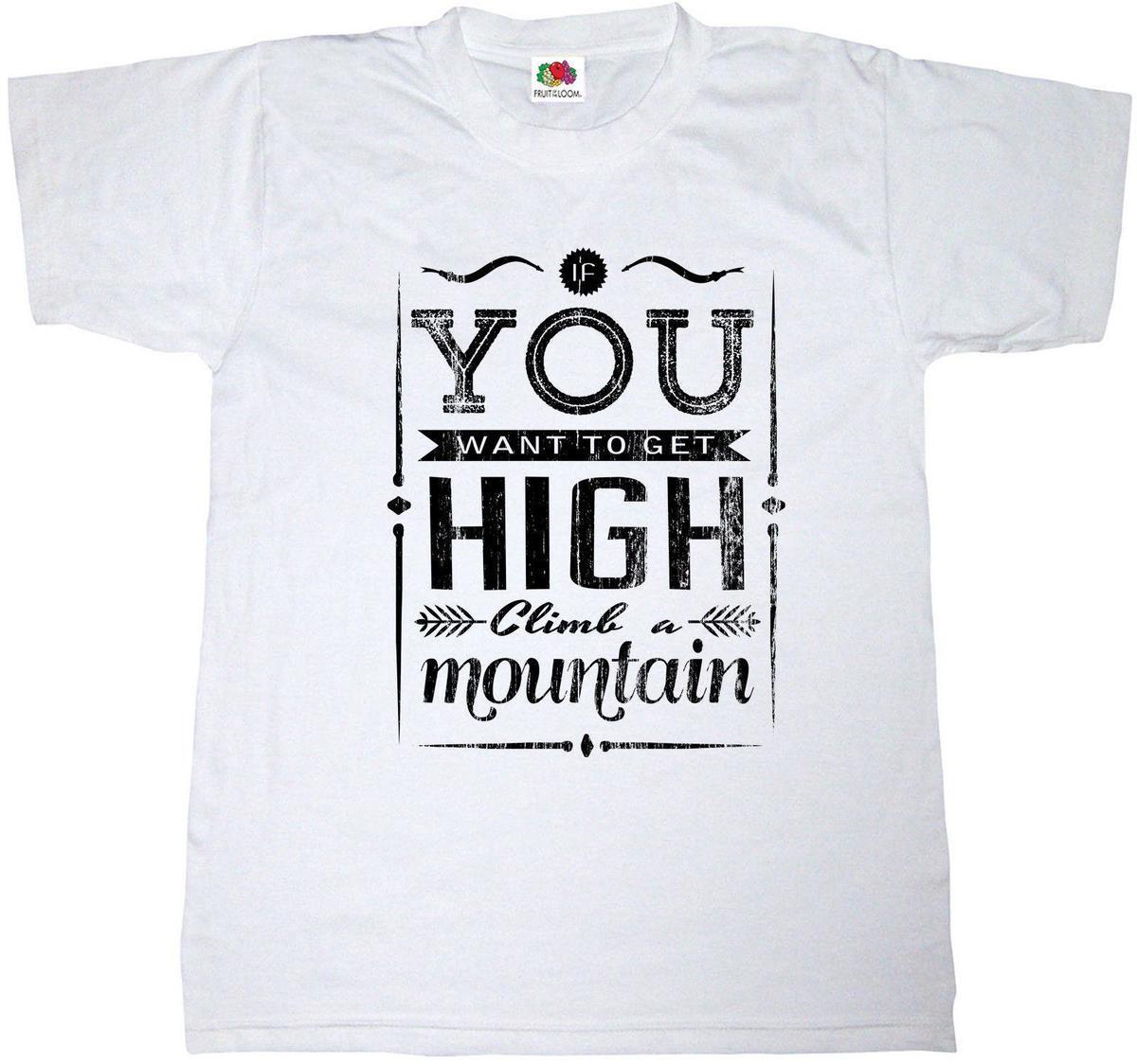 ed54258d785 MOUNTAIN ROCK CLIMBING FUNNY T SHIRT IF YOU WANT TO GET HIGH HIKING TEE  SHIRT Tee T Shirt NEW ARRIVAL Designer Shirts White Shirts From Jie49