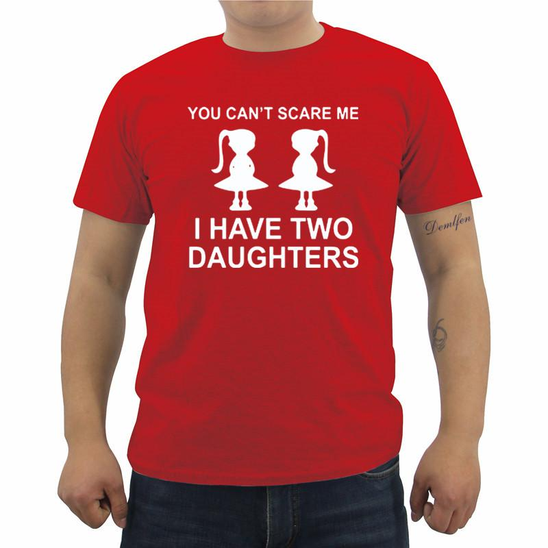ab2cace3 You Can'T Scare Me I Have Two Daughter Fathers Day Gift For Dad Funny  Printed Mens T Shirt Short Sleeve Cotton Tops Tees Funky Tee Shirts Humor T  Shirt From ...