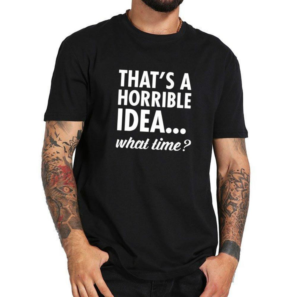 ecbad9130b372 That S A Horrible Idea What Time Tshirt Men Funny Letter Print T Shirt  Cotton Buy Shirt Designs Funny Clever T Shirts From Nikktm