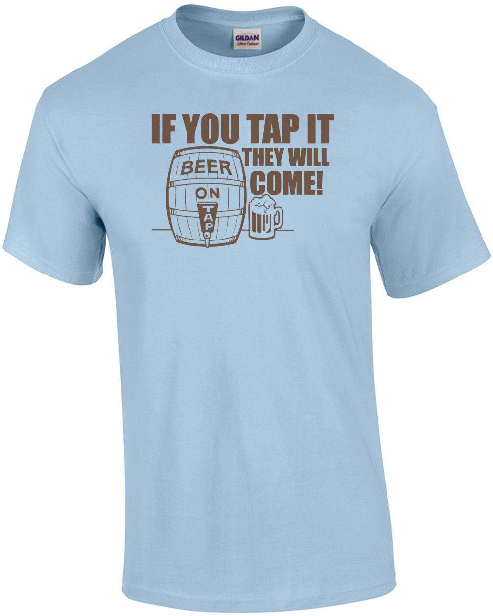 34ca028b If You Tap It They Will Come T Shirt Funny Joke Keg Stand Beer Tap Drinking  Game Men Women Unisex Fashion Tshirt Quality T Shirts T Shirt Slogans From  ...