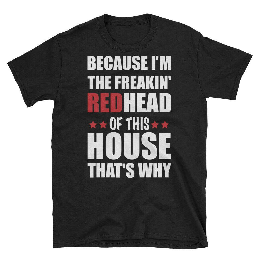 0d8fa7402 Redhead Sayings Shirt Because I'm The Freakin Redhead Of This House That's  WhyFunny free shipping Unisex Casual