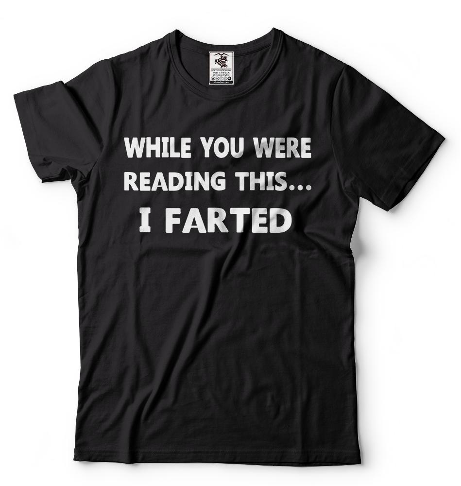 While You Were Reading This I Farted T-shirt Hilarious Funny T-shirts Humor Tee Funny free shipping Unisex Casual Tshirt top