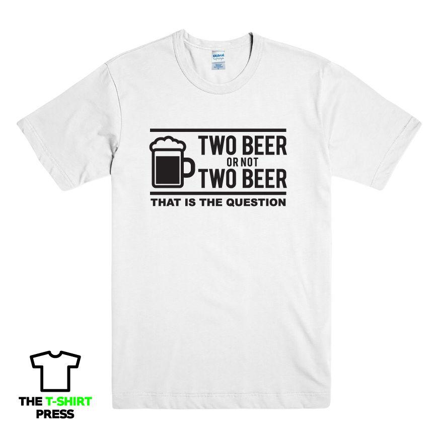 2d93d13776 TWO BEER OR NOT FUNNY PRINTED MENS TSHIRT PUB DRINK JOKE SHAKESPEARE DAD  HUSBAND Funny Tshirts Long Sleeve Shirts From Thanksgiving062, $11.63|  DHgate.Com