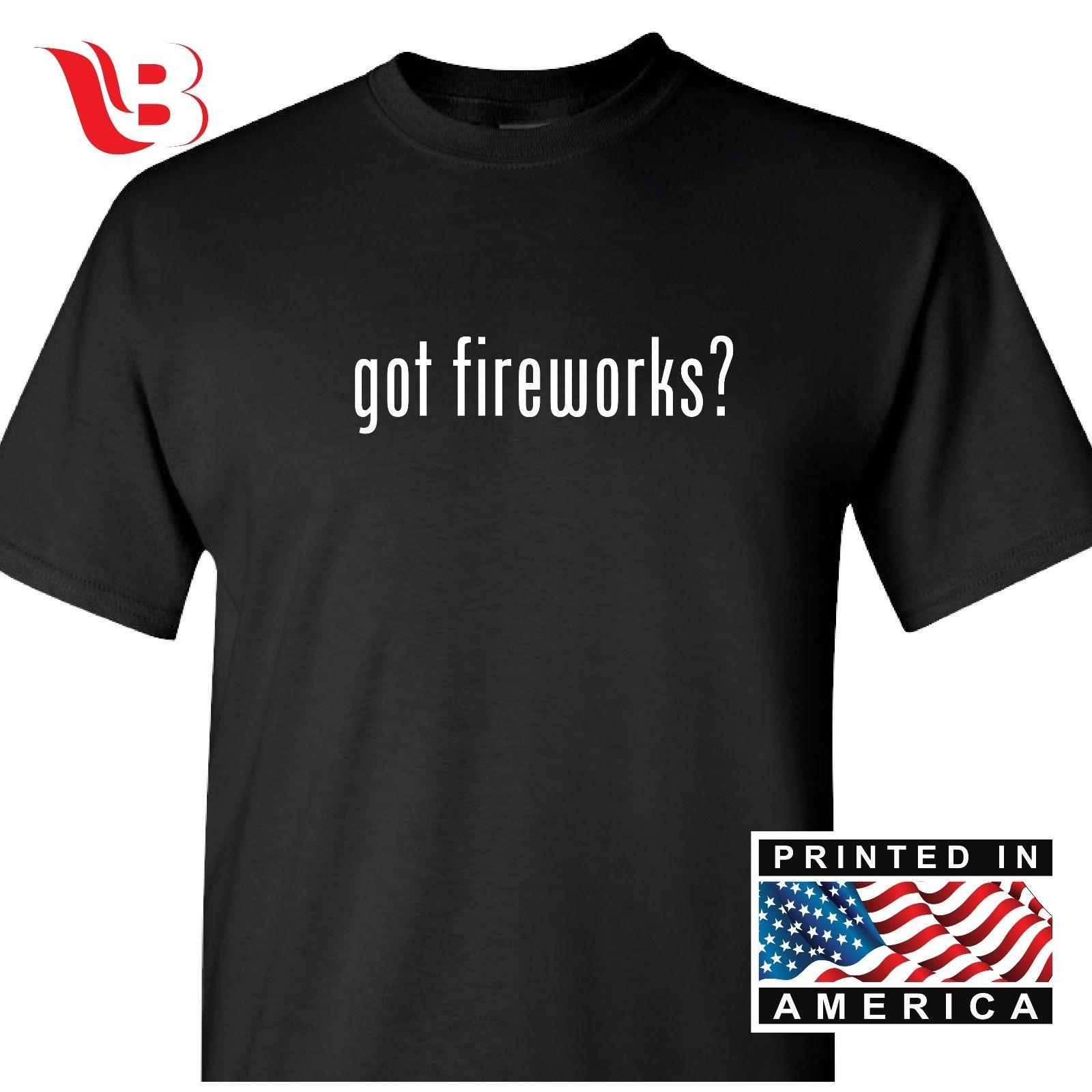 d45c414d Got Fireworks T Shirt ID4 Fourth Of July Fireworks 4th Funny Unisex Casual  Tshirt Top Best Tee Shirt Sites Online Funky T Shirts From Mvptshirt, ...