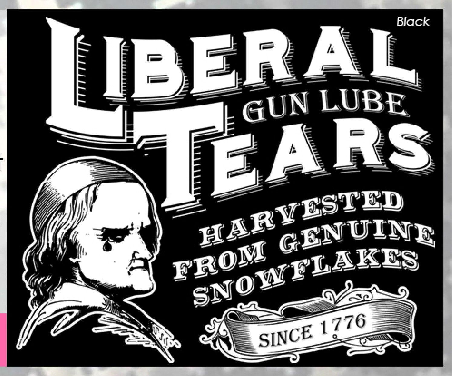 e716d51d Liberal Tears Gun Lube T Shirt Snowflake Democrat Republican Left Right Men  Women Unisex Fashion Tshirt Black T Shirt Printers Retro Shirts From ...