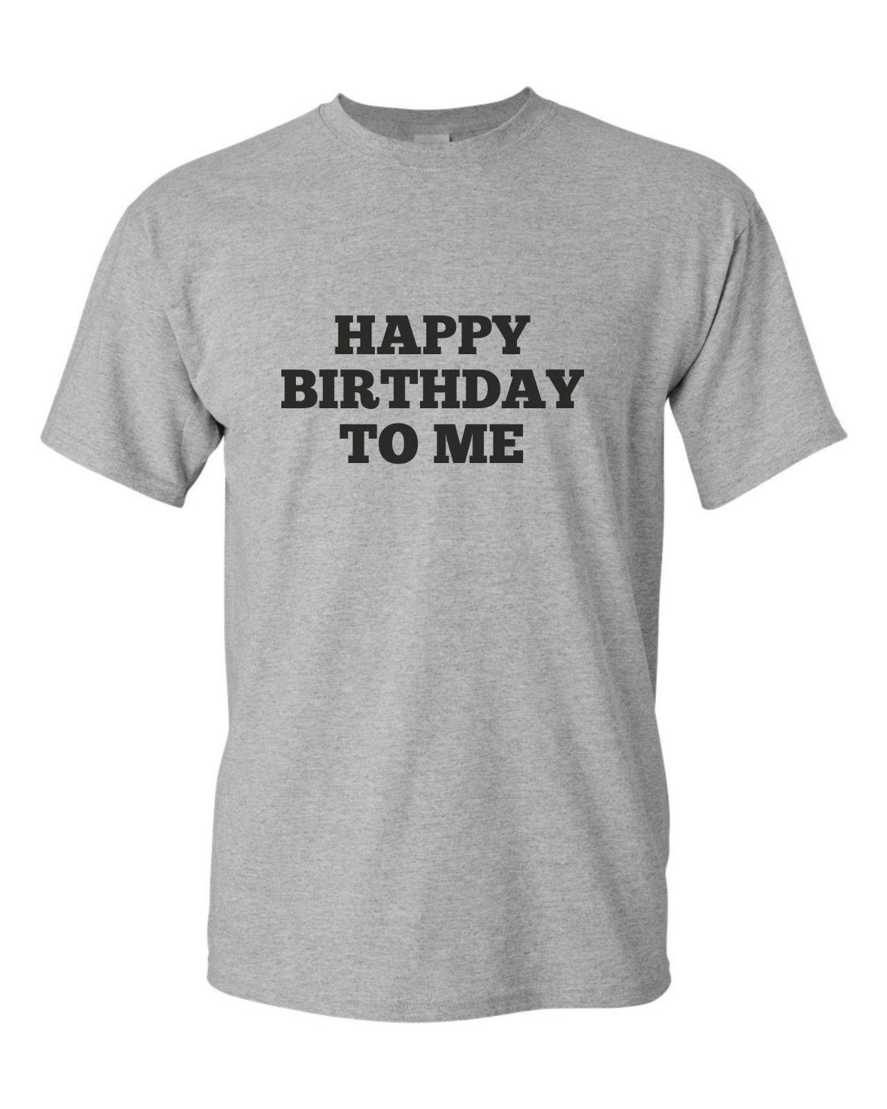 HAPPY BIRTHDAY TO ME Funny Mens T Shirt Birthday Gift Party HUMOUR