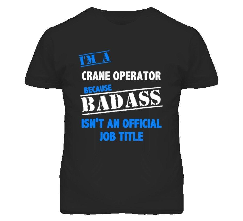 8ebb32f99 I'M A Crane Operator Badass Job Funny T ShirtFunny Unisex Casual Tshirt  Funny Shirts Dress Shirt From Sillyboytshirts, $10.28| DHgate.Com