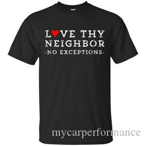 Love Thy Neighbor No Exceptions Peace Christian Bla2019 T Shirt Size S 6XL