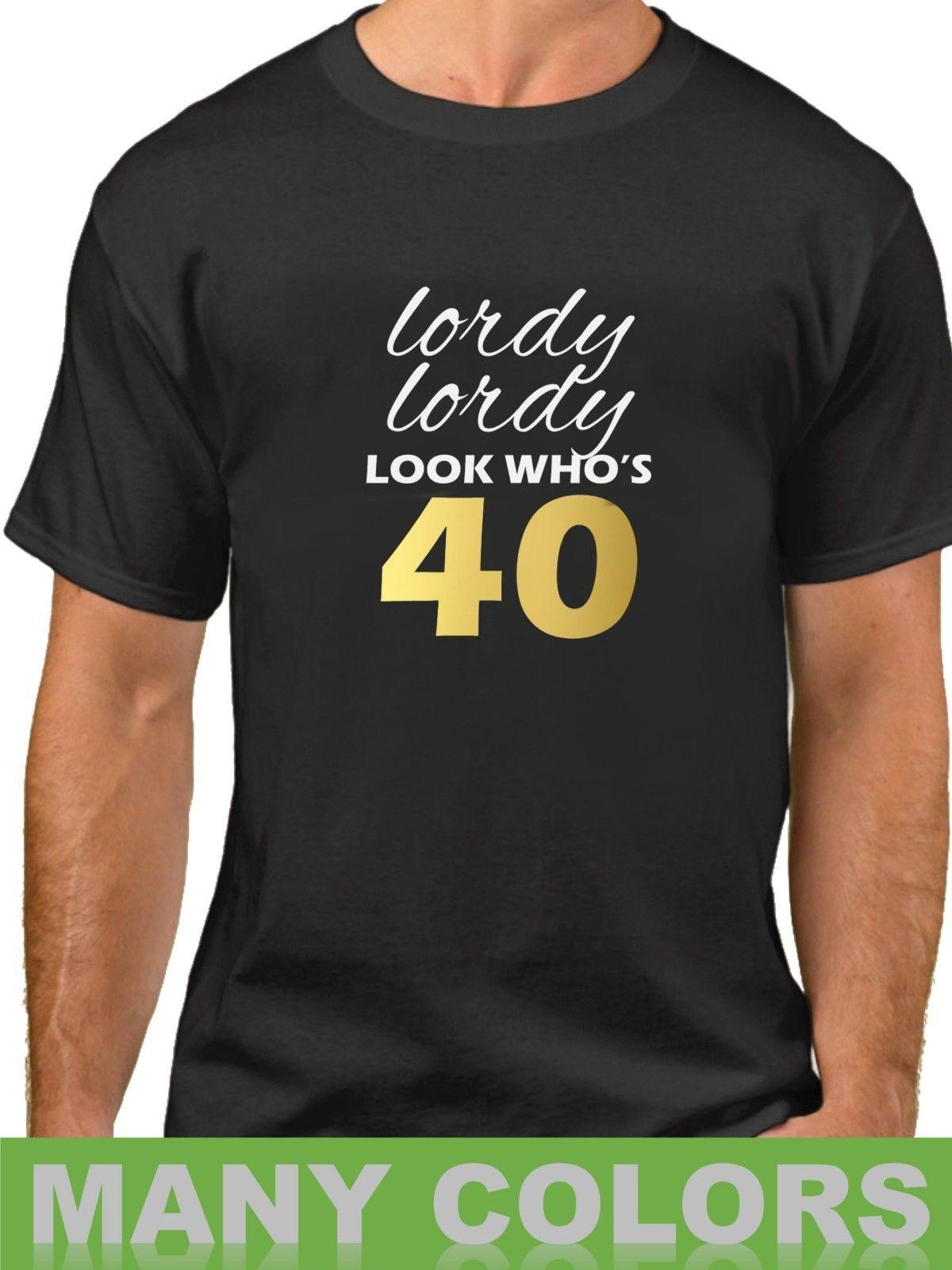 Lordy Look WhoS 40 Shirt 40th Birthday T Gift Forty Bday Present Funny Unisex Casual Tshirt Shirts For Sale Printed From Buyfriendly