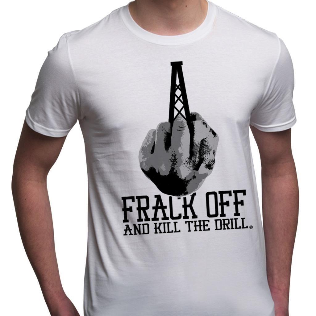 aef9c4af5 Frack Off Kill The Drill Finger Anti Fracking Protest Mens T Shirt Unisex  Men Women Tshirt T Shirt Humor T Shirt With Shirt From Shipcup, $16.24|  DHgate.Com