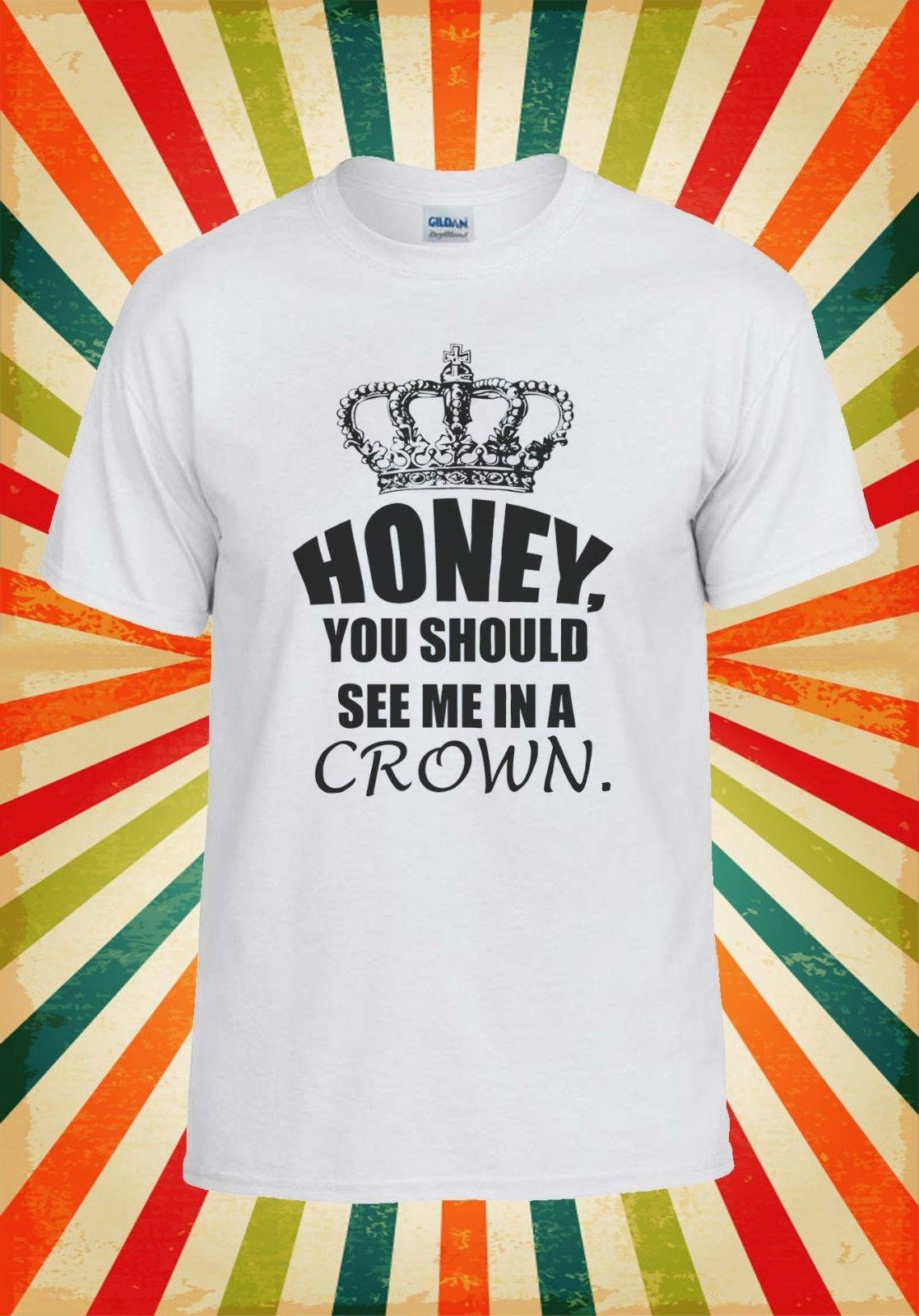 571f5ce19be604 Honey You Should See Me Crown Queen Men Women Vest Tank Top Unisex T Shirt  1740 Funny Unisex Casual Top Tees T Shirts Ts Shirt From Wrapfairy