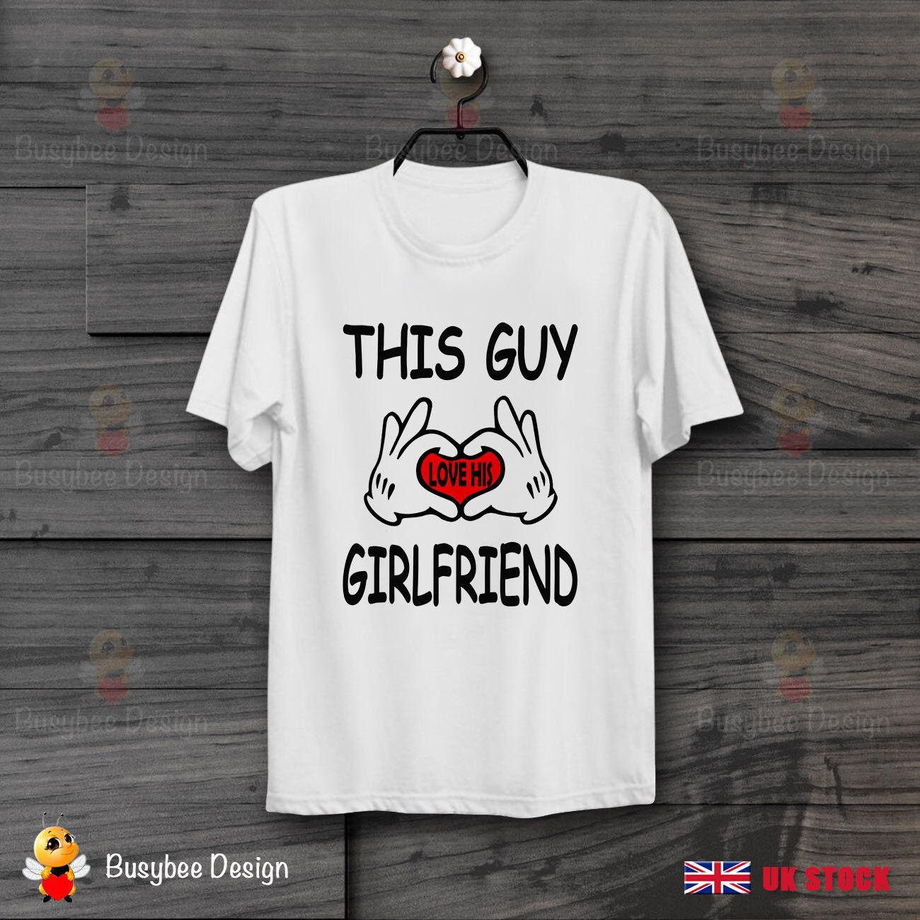 Valentines This Guy Loves His Girlfriend Anniversary Birthday Gift T Shirt B481 Harajuku Summer 2018 Tshirt Style Round Designer